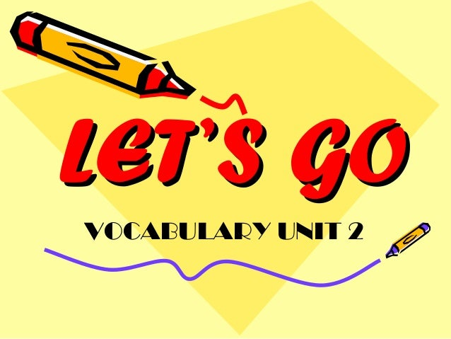 LET'S GOVOCABULARY UNIT 2