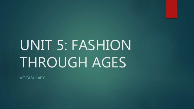 UNIT 5: FASHION THROUGH AGES VOCABULARY