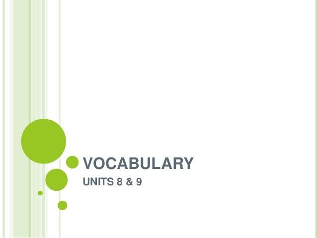VOCABULARY UNITS 8 & 9