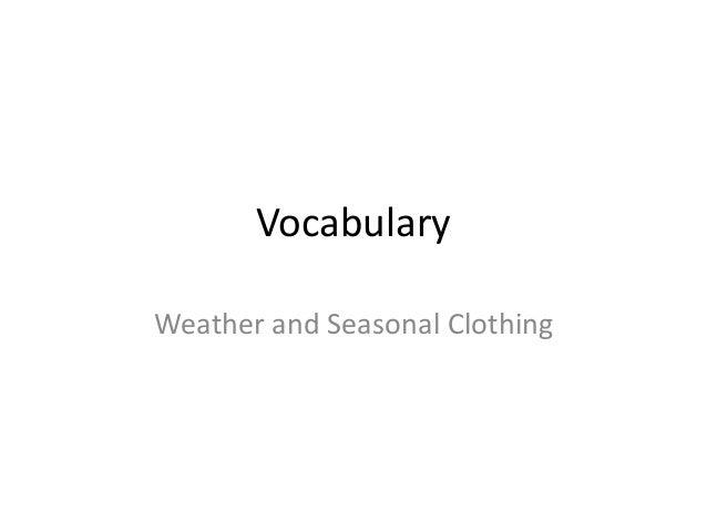 Vocabulary  Weather and Seasonal Clothing