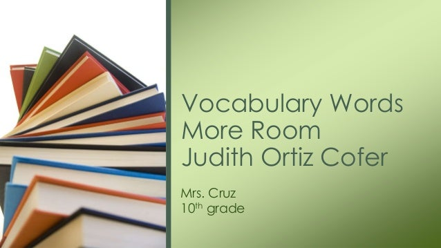 more room by judith ortiz cofer Judith ortiz cofer (b 1952) patricia park annie multiple-choice chapter quizzes provide instant feedback that helps you determine what you know and what you.
