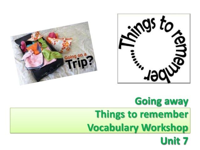Going away Things to remember Vocabulary Workshop Unit 7