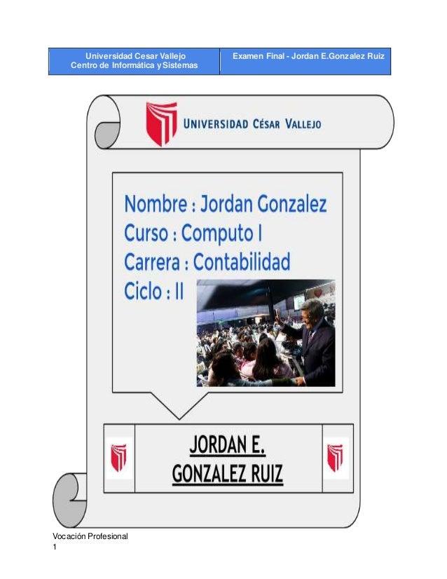 Universidad Cesar Vallejo Centro de Informática y Sistemas Examen Final - Jordan E.Gonzalez Ruiz Vocación Profesional 1