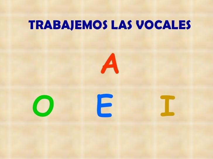 TRABAJEMOS LAS VOCALES A O E I   U