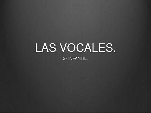 LAS VOCALES.  2º INFANTIL.