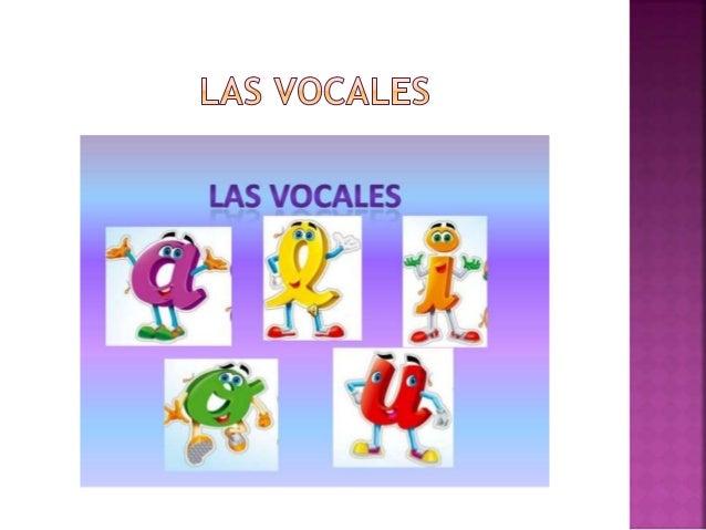  Las vocales son importante por que son la base central o de inicio de todo el proceso lecto-escritura, permitiendo a los...