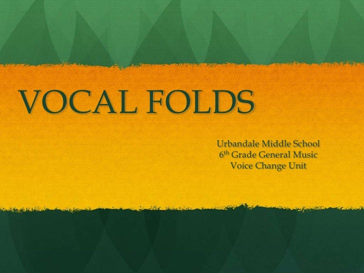 VOCAL FOLDS<br />Urbandale Middle School<br />6th Grade General Music<br />Voice Change Unit<br />
