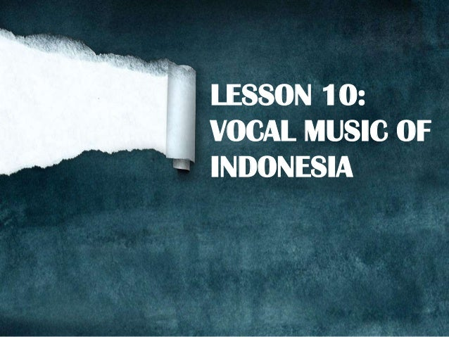 LESSON 10: VOCAL MUSIC OF INDONESIA