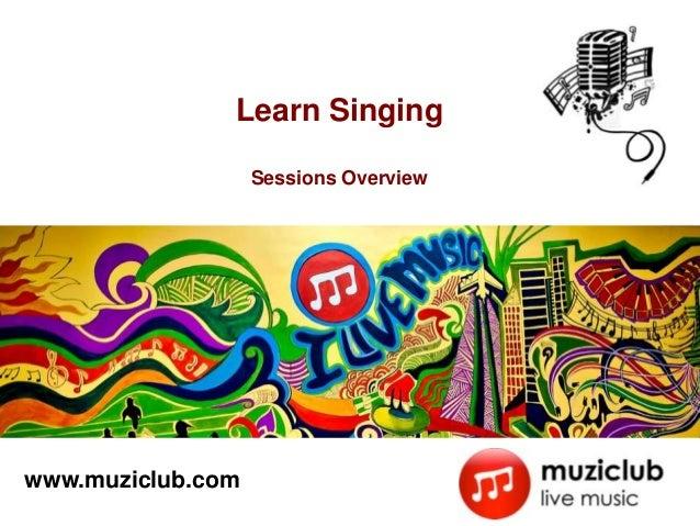 Learn Singing                   Sessions Overviewwww.muziclub.com