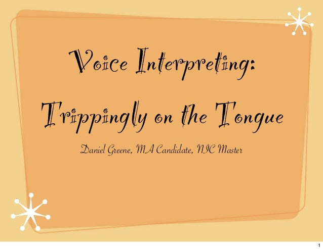 Voice Interpreting:Trippingly on the Tongue    Daniel Greene, MA Candidate, NIC Master                                    ...
