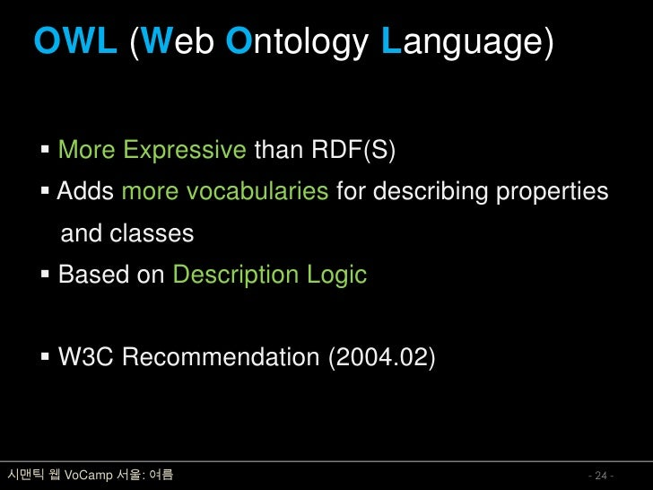 OWL (Web Ontology Language)      More Expressive than RDF(S)     Adds more vocabularies for describing properties       ...