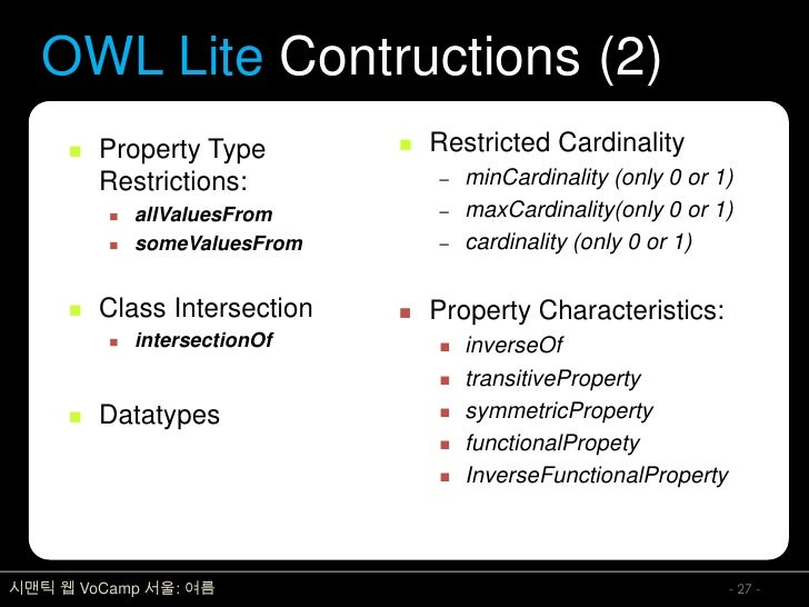 OWL Lite Contructions (2)         Property Type           Restricted Cardinality          Restrictions:            –   m...