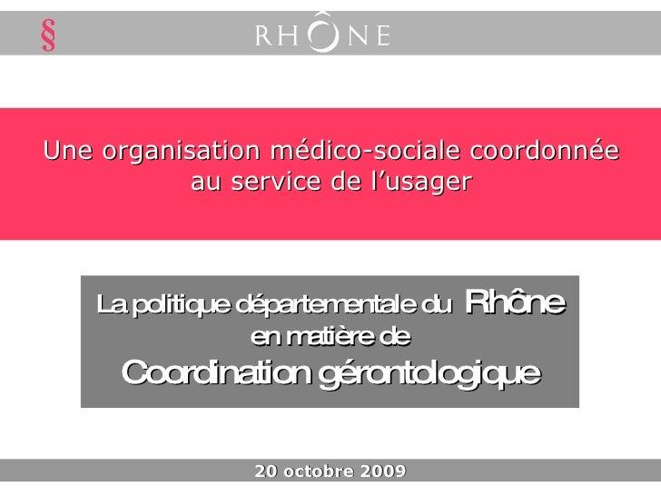Une organisation médico-sociale coordonnée au service de l'usager La politique départementale du  Rhône en matière de Coor...