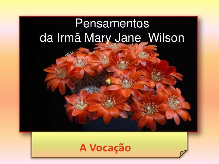 Pensamentos da Irmã MaryJane  Wilson<br />A Vocação <br />