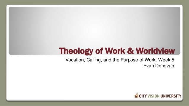 Theology of Work & Worldview Vocation, Calling, and the Purpose of Work, Week 5 Evan Donovan