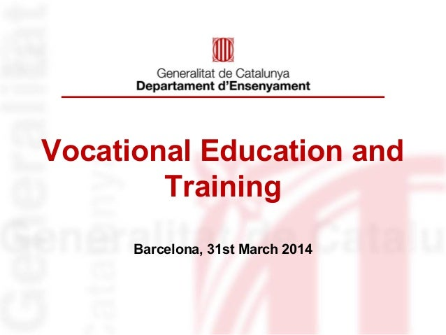 Vocational Education and Training Barcelona, 31st March 2014