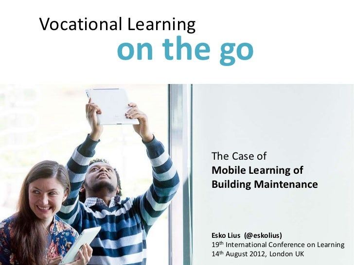 Vocational Learning         on the go                      The Case of                      Mobile Learning of            ...