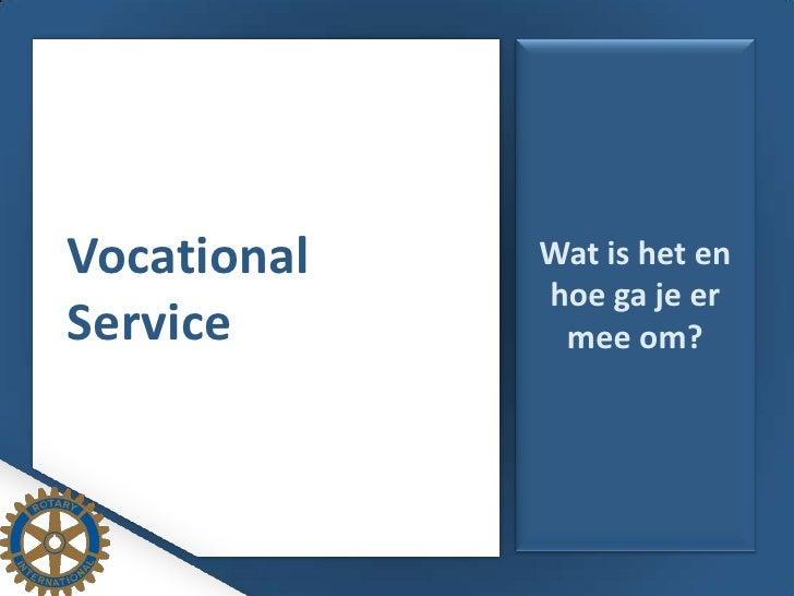 Wat is het en hoe ga je er mee om?<br />Vocational Service<br />