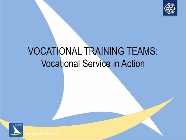 2013 RI CONVENTIONVOCATIONAL TRAINING TEAMS:Vocational Service in Action