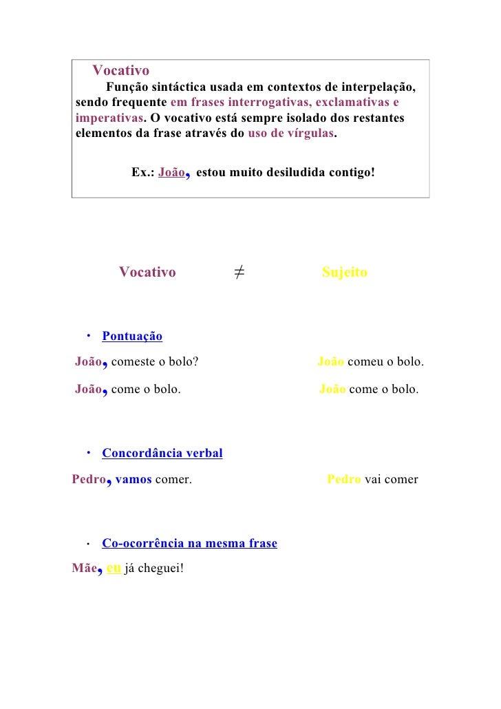 Vocativo      Função sintáctica usada em contextos de interpelação, sendo frequente em frases interrogativas, exclamativas...