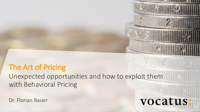 II © Vocatus I The Art of Pricing Unexpected opportunities and how to exploit them with Behavioral Pricing Dr. Florian Bau...