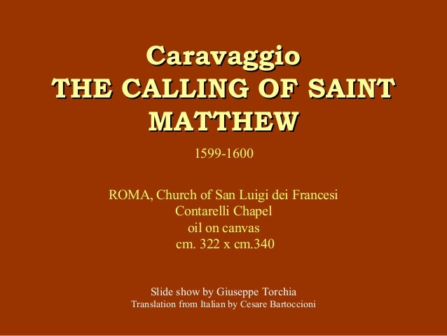 CaravaggioCaravaggio THE CALLING OF SAINTTHE CALLING OF SAINT MATTHEWMATTHEW 1599-1600 ROMA, Church of San Luigi dei Franc...