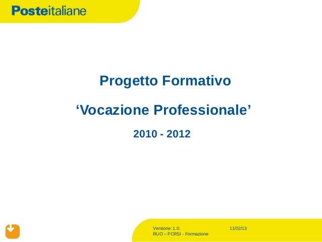 Progetto Formativo'Vocazione Professionale'        2010 - 2012           Versione: 1.0.             11/02/13           RUO...