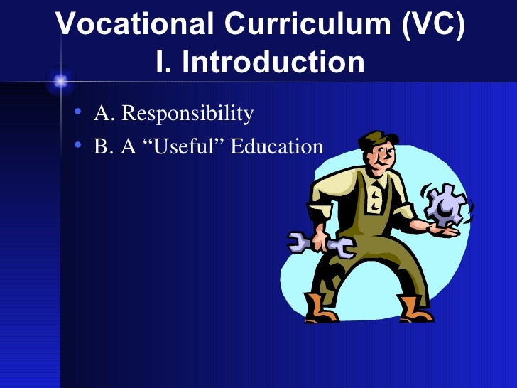 "Vocational Curriculum (VC)       I. Introduction  • A. Responsibility  • B. A ""Useful"" Education"