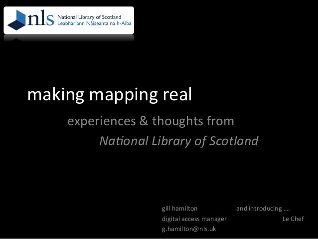 making  mapping  real   experiences  &  thoughts  from       Na#onal  Library  of  Scotland   gi...