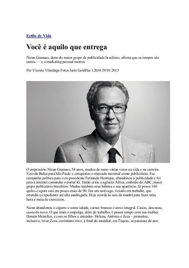 Estilo de VidaVocê é aquilo que entregaNizan Guanaes, dono do maior grupo de publicidade brasileiro, afirma que os tempos ...