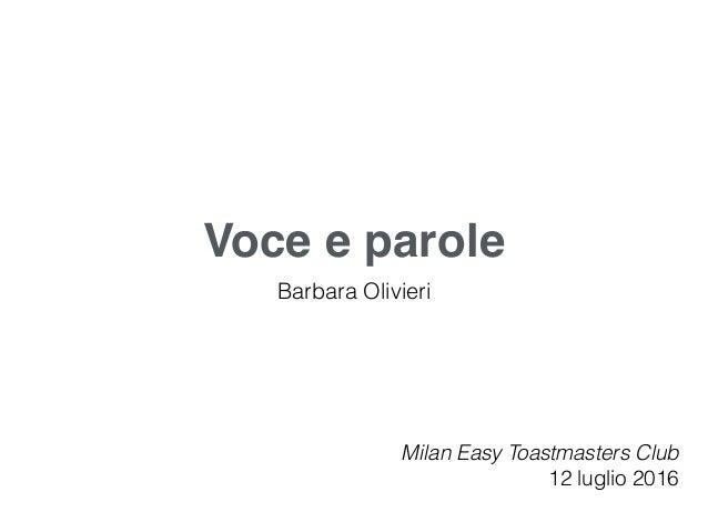 Voce e parole Barbara Olivieri Milan Easy Toastmasters Club 12 luglio 2016