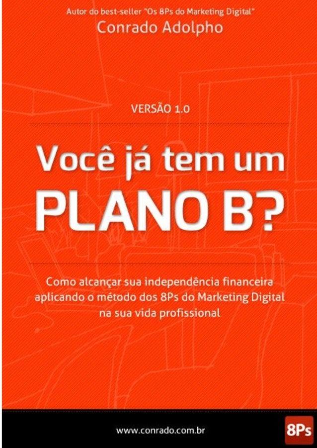 Versão 1.0 - Você já tem um Plano B?Não deixe de atualizar sua versão no sitehttp://www.conrado.com.br/PlanoBQuer acompanh...