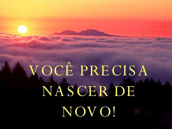 VOCÊ PRECISA NASCER DE NOVO! .