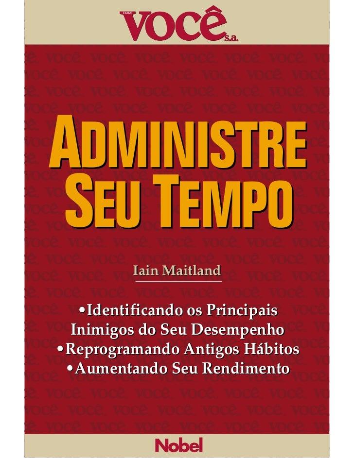 Iain Maitland   •Identificando os Principais  Inimigos do Seu Desempenho•Reprogramando Antigos Hábitos •Aumentando Seu Ren...