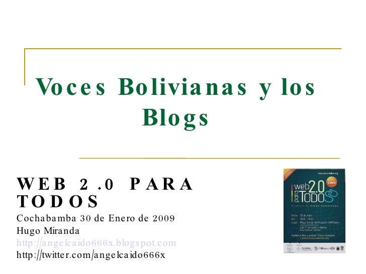 Voces Bolivianas y los Blogs WEB 2.0 PARA TODOS   Cochabamba 30 de Enero de 2009 Hugo Miranda http://angelcaido666x.blogsp...