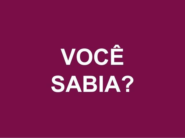 Acesse www.quebreociclo.com.br para mais informações VOCÊ SABIA?