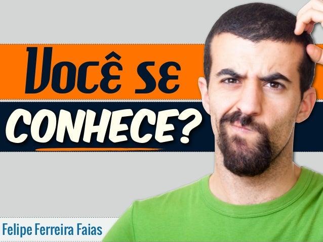 Você se CONHECE? Felipe Ferreira Faias