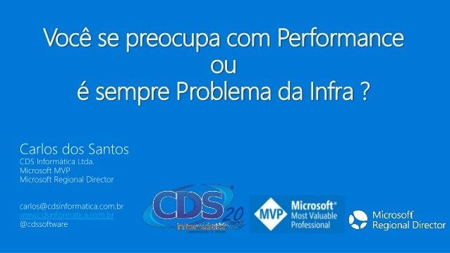 www.cdsinformatica.com.br Você se preocupa com Performance ou é sempre Problema da Infra ?