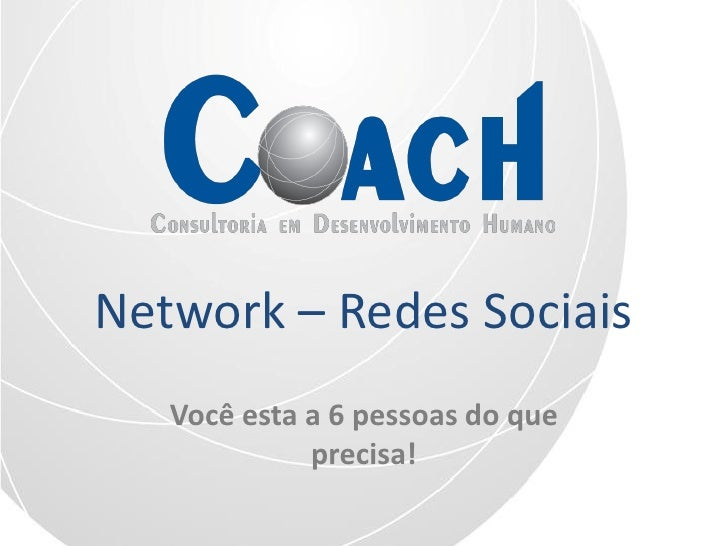 Network – Redes Sociais    Você esta a 6 pessoas do que              precisa!