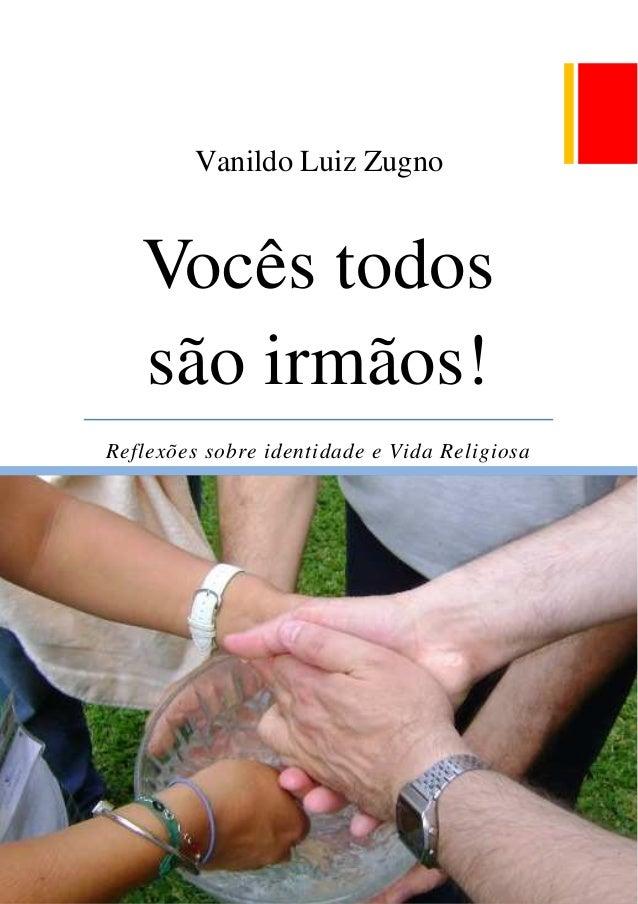 Vanildo Luiz Zugno Vocês todos são irmãos! Reflexões sobre identidade e Vida Religiosa