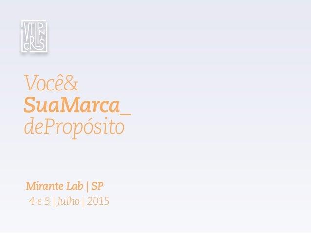 Você& SuaMarca_ dePropósito Mirante Lab | SP 4 e 5 | Julho | 2015