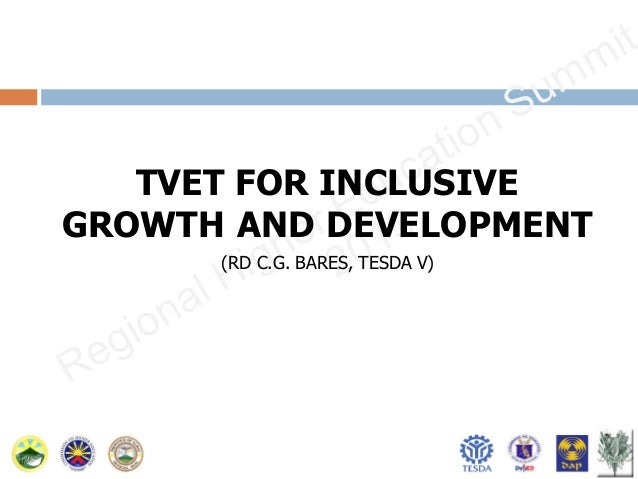 TVET FOR INCLUSIVE GROWTH AND DEVELOPMENT (RD C.G. BARES, TESDA V)