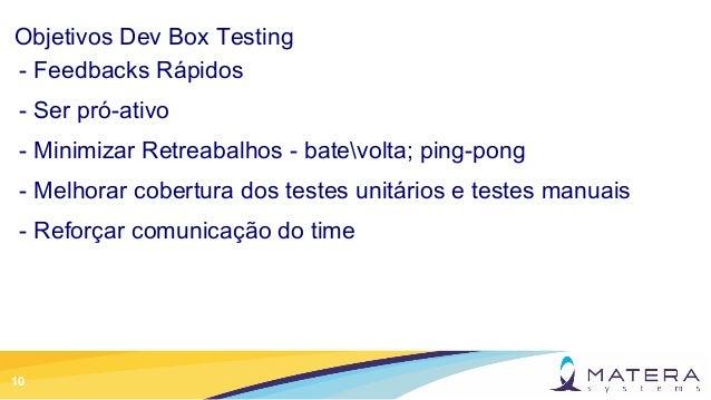 10 Objetivos Dev Box Testing - Feedbacks Rápidos - Ser pró-ativo - Minimizar Retreabalhos - batevolta; ping-pong - Melhora...