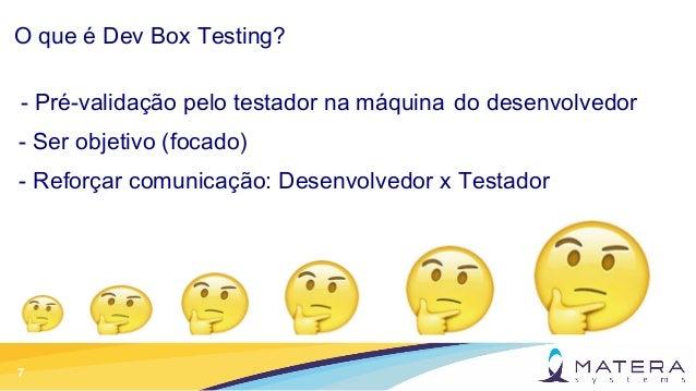 7 O que é Dev Box Testing? - Pré-validação pelo testador na máquina do desenvolvedor - Ser objetivo (focado) - Reforçar co...