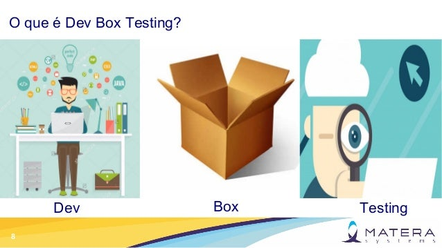 8 O que é Dev Box Testing? Dev Box Testing