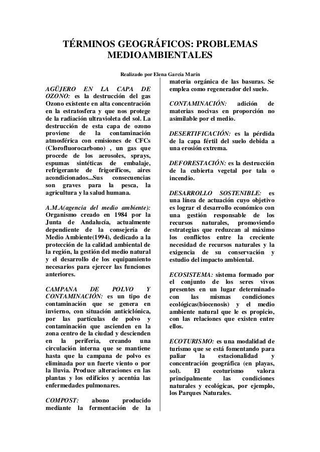 TÉRMINOS GEOGRÁFICOS: PROBLEMAS MEDIOAMBIENTALES Realizado por Elena García Marín AGÜJERO EN LA CAPA DE OZONO: es la destr...