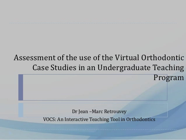 Assessment of the use of the Virtual Orthodontic     Case Studies in an Undergraduate Teaching                            ...