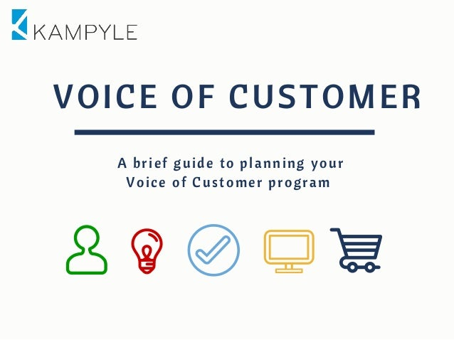 VOICE OF CUSTOMER A brief guide to planning your Voice of Customer program