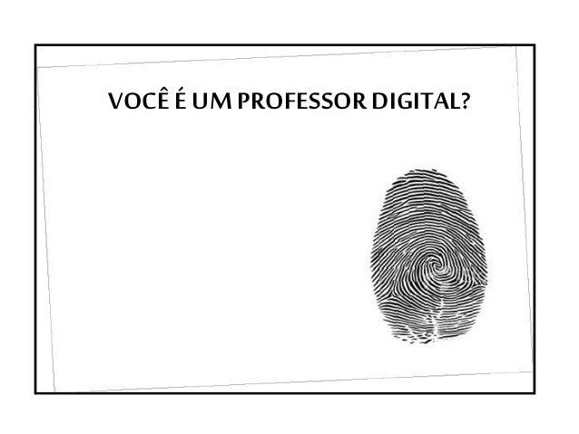 VOCÊ É UM PROFESSOR DIGITAL?