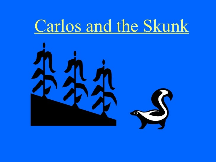 Carlos and the Skunk